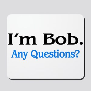 I'm Bob. Any Questions? Mousepad